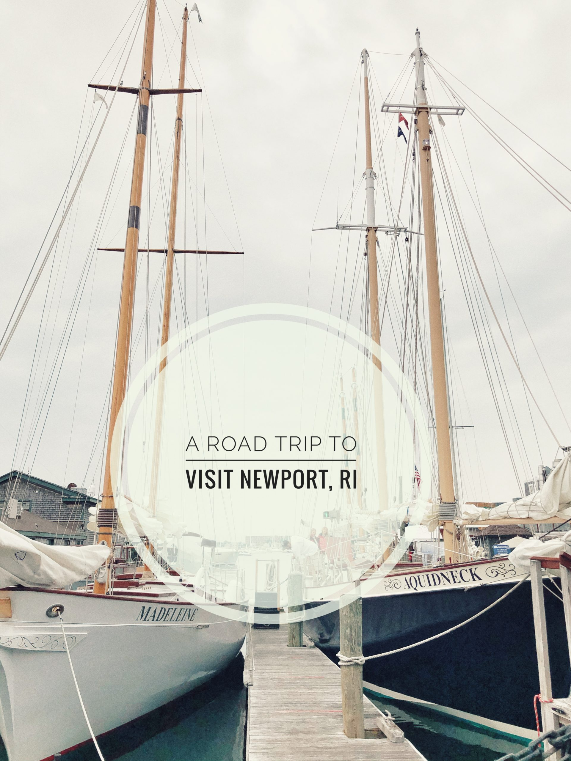 "The words ""a road trip to visit Newport, RI"" superimposed over two sailboats at dock in Newport, RI"
