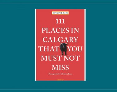 111 Places in Calgary by Jennifer Bain
